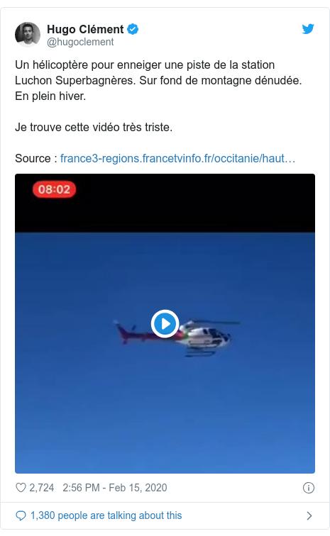 Twitter post by @hugoclement: Un hélicoptère pour enneiger une piste de la station Luchon Superbagnères. Sur fond de montagne dénudée. En plein hiver.Je trouve cette vidéo très triste. Source