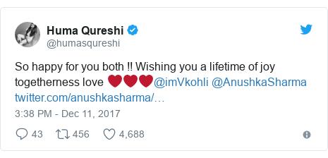 Twitter post by @humasqureshi: So happy for you both !! Wishing you a lifetime of joy togetherness love ❤️❤❤@imVkohli @AnushkaSharma