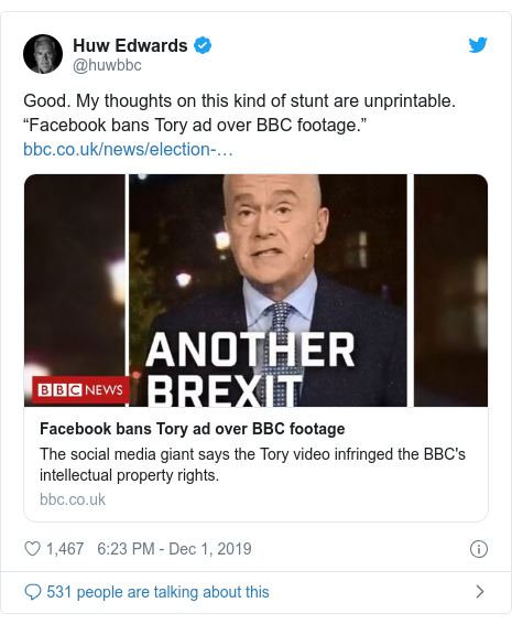 "Twitter post by @huwbbc: Good. My thoughts on this kind of stunt are unprintable. ""Facebook bans Tory ad over BBC footage."""