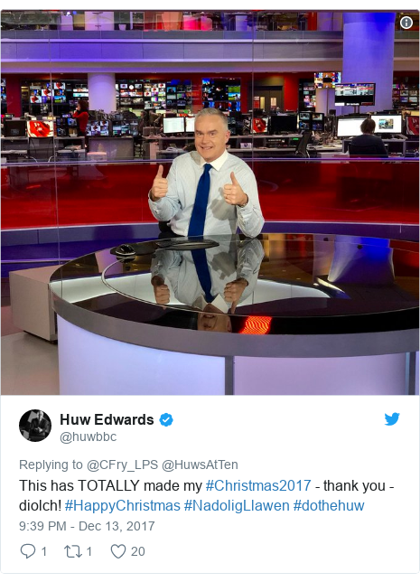 Neges Twitter gan @huwbbc: This has TOTALLY made my #Christmas2017 - thank you - diolch! #HappyChristmas #NadoligLlawen #dothehuw