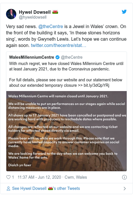 Twitter post by @hyweldowsell: Very sad news. @theCentre is a Jewel in Wales' crown. On the front of the building it says, 'In these stones horizons sing', words by Gwyneth Lewis. Let's hope we can continue again soon.