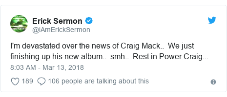 Twitter post by @iAmErickSermon: I'm devastated over the news of Craig Mack..  We just finishing up his new album..  smh..  Rest in Power Craig...