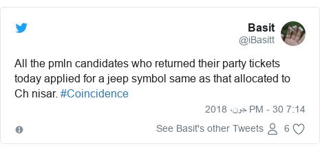 ٹوئٹر پوسٹس @iBasitt کے حساب سے: All the pmln candidates who returned their party tickets today applied for a jeep symbol same as that allocated to Ch nisar. #Coincidence