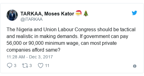 Twitter post by @iTARKAA: The Nigeria and Union Labour Congress should be tactical and realistic in making demands. If government can pay 56,000 or 90,000 minimum wage, can most private companies afford same?
