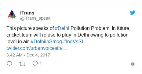 Twitter post by @iTrans_speak: This picture speaks of #Delhi Pollution Problem. In future, cricket team will refuse to play in Delhi owing to pollution level in air. #DelhiinSmog #IndVsSL