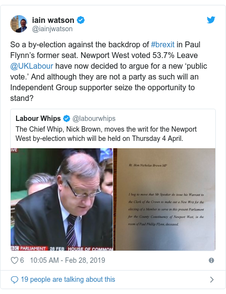 Twitter post by @iainjwatson: So a by-election against the backdrop of #brexit in Paul Flynn's former seat. Newport West voted 53.7% Leave @UKLabour have now decided to argue for a new 'public vote.' And although they are not a party as such will an Independent Group supporter seize the opportunity to stand?