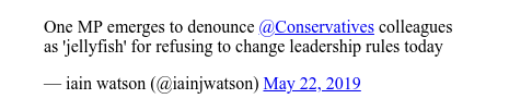 Twitter post by @iainjwatson: One MP emerges to denounce @Conservatives colleagues as 'jellyfish' for refusing to change leadership rules today