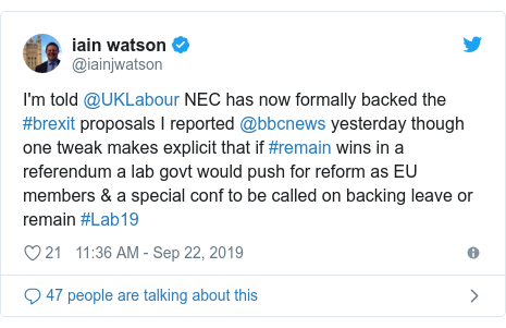 Twitter post by @iainjwatson: I'm told @UKLabour NEC has now formally backed the #brexit proposals I reported @bbcnews yesterday though one tweak makes explicit that if #remain wins in a referendum a lab govt would push for reform as EU members & a special conf to be called on backing leave or remain #Lab19