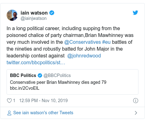 Twitter post by @iainjwatson: In a long political career, including supping from the poisoned chalice of party chairman,Brian Mawhinney was very much involved in the @Conservatives #eu battles of the nineties and robustly batted for John Major in the leadership contest against  @johnredwood