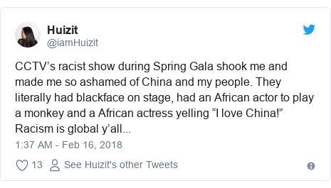 """Twitter post by @iamHuizit: CCTV's racist show during Spring Gala shook me and made me so ashamed of China and my people. They literally had blackface on stage, had an African actor to play a monkey and a African actress yelling """"I love China!"""" Racism is global y'all..."""