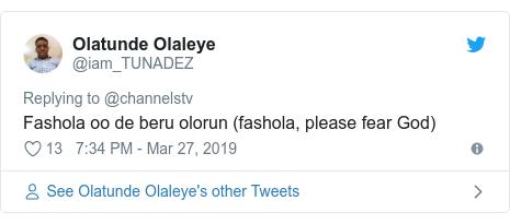 Twitter post by @iam_TUNADEZ: Fashola oo de beru olorun (fashola, please fear God)