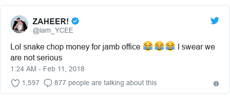 Twitter waxaa daabacay @iam_YCEE: Lol snake chop money for jamb office 😂😂😂 I swear we are not serious