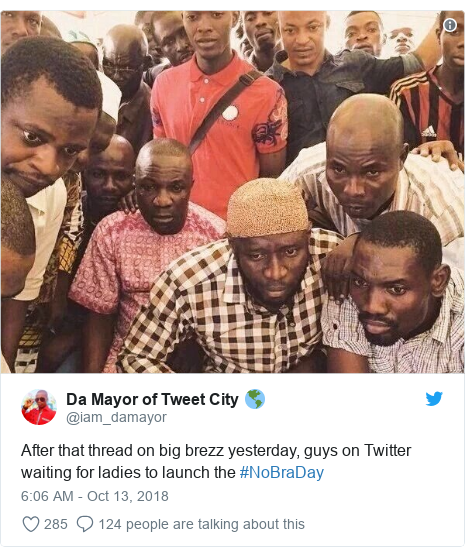 Twitter post by @iam_damayor: After that thread on big brezz yesterday, guys on Twitter waiting for ladies to launch the #NoBraDay