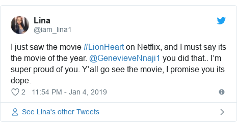 Twitter post by @iam_lina1: I just saw the movie #LionHeart on Netflix, and I must say its the movie of the year. @GenevieveNnaji1 you did that.. I'm super proud of you. Y'all go see the movie, I promise you its dope.