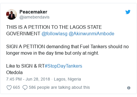 Twitter post by @iamebendavis: THIS IS A PETITION TO THE LAGOS STATE GOVERNMENT @followlasg @AkinwunmiAmbode SIGN A PETITION demanding that Fuel Tankers should no longer move in the day time but only at night. Like to SIGN & RT#StopDayTankers Otedola
