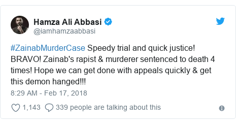 Twitter post by @iamhamzaabbasi: #ZainabMurderCase Speedy trial and quick justice! BRAVO! Zainab's rapist & murderer sentenced to death 4 times! Hope we can get done with appeals quickly & get this demon hanged!!!