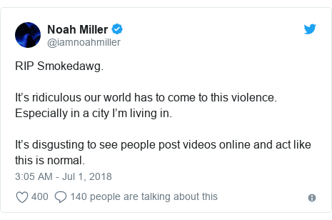 Twitter post by @iamnoahmiller: RIP Smokedawg.It's ridiculous our world has to come to this violence. Especially in a city I'm living in. It's disgusting to see people post videos online and act like this is normal.