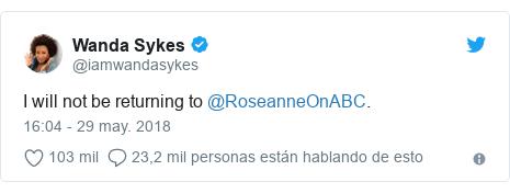 Publicación de Twitter por @iamwandasykes: I will not be returning to @RoseanneOnABC.