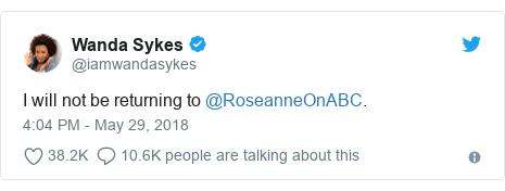 Twitter post by @iamwandasykes: I will not be returning to @RoseanneOnABC.