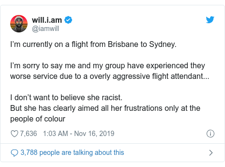 Twitter post by @iamwill: I'm currently on a flight from Brisbane to Sydney.I'm sorry to say me and my group have experienced they worse service due to a overly aggressive flight attendant...I don't want to believe she racist.But she has clearly aimed all her frustrations only at the people of colour