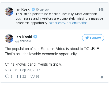 Twitter post by @iankoski: The population of sub-Saharan Africa is about to DOUBLE. That's an unbelievable economic opportunity. China knows it and invests mightily.
