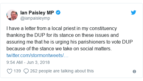 Twitter post by @ianpaisleymp: I have a letter from a local priest in my constituency thanking the DUP for its stance on these issues and assuring me that he is urging his parishioners to vote DUP because of the stance we take on social matters.