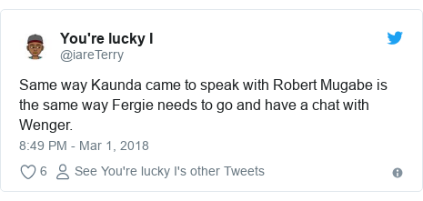 Twitter post by @iareTerry: Same way Kaunda came to speak with Robert Mugabe is the same way Fergie needs to go and have a chat with Wenger.