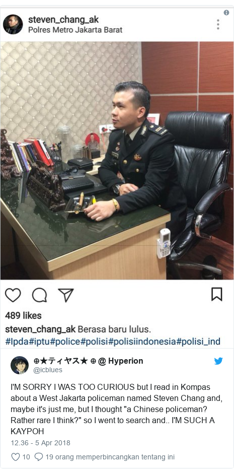 """Twitter pesan oleh @icblues: I'M SORRY I WAS TOO CURIOUS but I read in Kompas about a West Jakarta policeman named Steven Chang and, maybe it's just me, but I thought """"a Chinese policeman? Rather rare I think?"""" so I went to search and.. I'M SUCH A KAYPOH"""