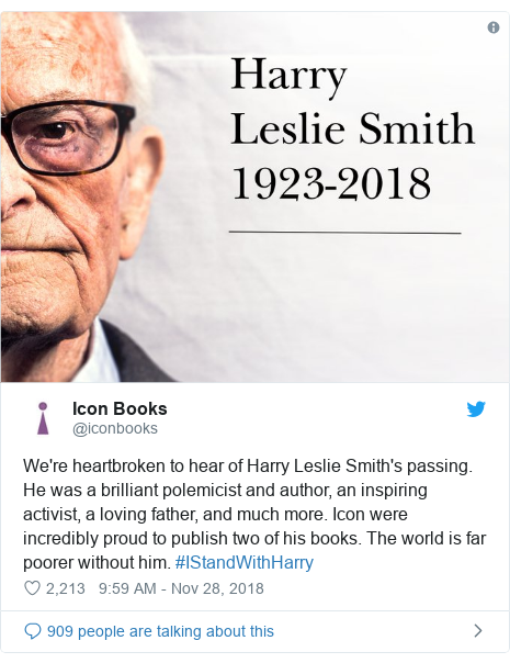 Twitter post by @iconbooks: We're heartbroken to hear of Harry Leslie Smith's passing. He was a brilliant polemicist and author, an inspiring activist, a loving father, and much more. Icon were incredibly proud to publish two of his books. The world is far poorer without him. #IStandWithHarry