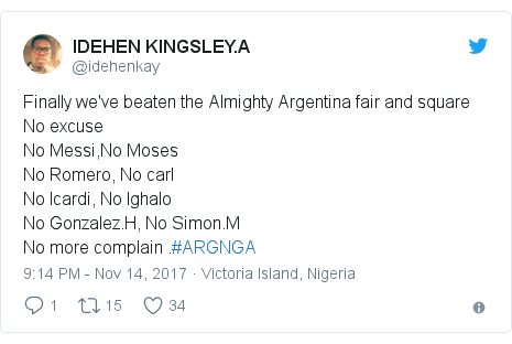 Twitter post by @idehenkay: Finally we've beaten the Almighty Argentina fair and square No excuse No Messi,No Moses No Romero, No carlNo Icardi, No Ighalo No Gonzalez.H, No Simon.MNo more complain .#ARGNGA