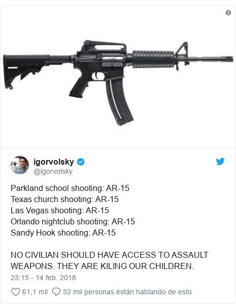 Publicación de Twitter por @igorvolsky: Parkland school shooting  AR-15Texas church shooting  AR-15Las Vegas shooting  AR-15Orlando nightclub shooting  AR-15Sandy Hook shooting  AR-15NO CIVILIAN SHOULD HAVE ACCESS TO ASSAULT WEAPONS. THEY ARE KILING OUR CHILDREN.