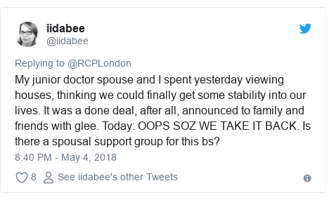 Twitter post by @iidabee: My junior doctor spouse and I spent yesterday viewing houses, thinking we could finally get some stability into our lives. It was a done deal, after all, announced to family and friends with glee. Today  OOPS SOZ WE TAKE IT BACK. Is there a spousal support group for this bs?
