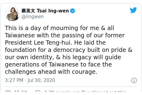 Twitter post by @iingwen: This is a day of mourning for me & all Taiwanese with the passing of our former President Lee Teng-hui. He laid the foundation for a democracy built on pride & our own identity, & his legacy will guide generations of Taiwanese to face the challenges ahead with courage.