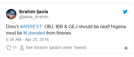 Twitter post by @ijaola_ibrahim: Dino's #ARREST  OBJ, IBB & GEJ should be next! Nigeria must be #Liberated from thieves