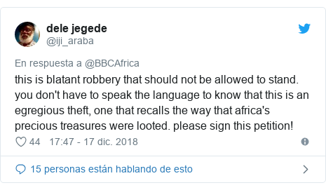 Publicación de Twitter por @iji_araba: this is blatant robbery that should not be allowed to stand. you don't have to speak the language to know that this is an egregious theft, one that recalls the way that africa's precious treasures were looted. please sign this petition!
