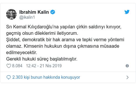 @ikalin1 tarafından yapılan Twitter paylaşımı: Sn Kemal Kılıçdaroğlu'na yapılan çirkin saldırıyı kınıyor, geçmiş olsun dileklerimi iletiyorum. Şiddet, demokratik bir hak arama ve tepki verme yöntemi olamaz. Kimsenin hukukun dışına çıkmasına müsaade edilmeyecektir. Gerekli hukuki süreç başlatılmıştır.
