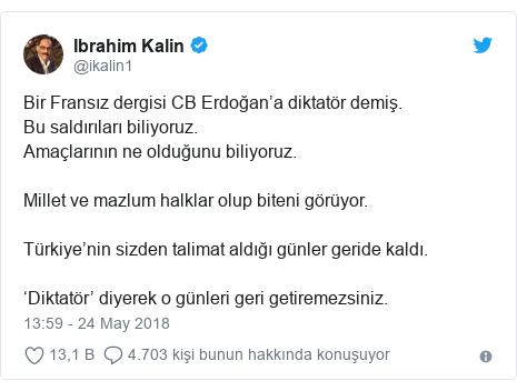 @ikalin1 tarafından yapılan Twitter paylaşımı: Bir Fransız dergisi CB Erdoğan'a diktatör demiş. Bu saldırıları biliyoruz. Amaçlarının ne olduğunu biliyoruz. Millet ve mazlum halklar olup biteni görüyor. Türkiye'nin sizden talimat aldığı günler geride kaldı. 'Diktatör' diyerek o günleri geri getiremezsiniz.