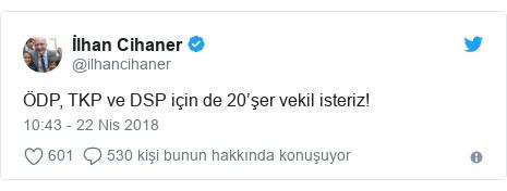 @ilhancihaner tarafından yapılan Twitter paylaşımı: ÖDP, TKP ve DSP için de 20'şer vekil isteriz!