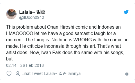 Twitter pesan oleh @illJoon0912: This problem about Onan Hiroshi comic and Indonesian LMAOOOOO let me have a good sarcastic laugh for a moment. The thing is. Nothing is WRONG with the comic he made. He criticize Indonesia through his art. That's what artist does. Now, Iwan Fals does the same with his songs, but+