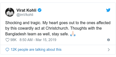Twitter post by @imVkohli: Shocking and tragic. My heart goes out to the ones affected by this cowardly act at Christchurch. Thoughts with the Bangladesh team as well, stay safe. 🙏🏻