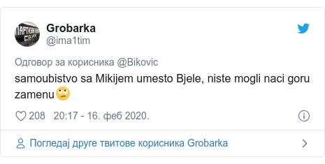 Twitter post by @ima1tim: samoubistvo sa Mikijem umesto Bjele, niste mogli naci goru zamenu🙄
