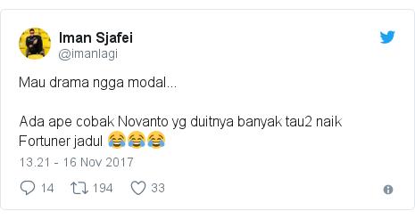Twitter pesan oleh @imanlagi: Mau drama ngga modal...Ada ape cobak Novanto yg duitnya banyak tau2 naik Fortuner jadul 😂😂😂