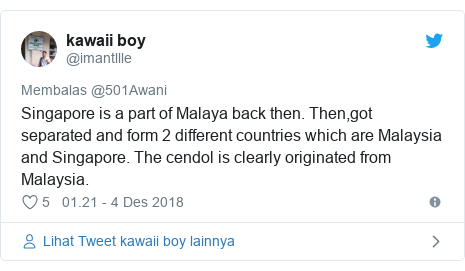 Twitter pesan oleh @imantllle: Singapore is a part of Malaya back then. Then,got separated and form 2 different countries which are Malaysia and Singapore. The cendol is clearly originated from Malaysia.