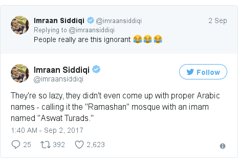 """Twitter post by @imraansiddiqi: They're so lazy, they didn't even come up with proper Arabic names - calling it the """"Ramashan"""" mosque with an imam named """"Aswat Turads."""""""