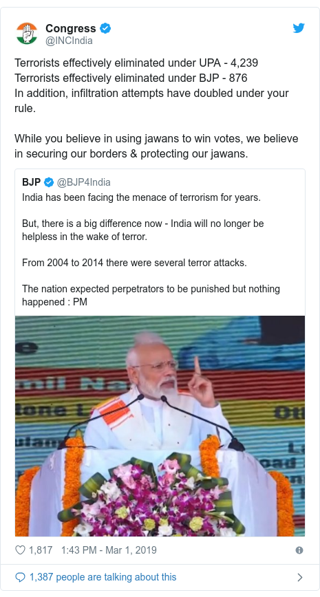 Twitter post by @INCIndia: Terrorists effectively eliminated under UPA - 4,239Terrorists effectively eliminated under BJP - 876In addition, infiltration attempts have doubled under your rule. While you believe in using jawans to win votes, we believe in securing our borders & protecting our jawans.