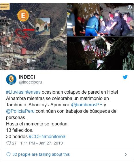 Twitter post by @indeciperu: #LluviasIntensas ocasionan colapso de pared en Hotel Alhambra mientras se celebraba un matrimonio en Tamburco, Abancay - Apurimac.@bomberosPE y @PoliciaPeru continúan con trabajos de búsqueda de personas.Hasta el momento se reportan 13 fallecidos.30 heridos.#COENmonitorea