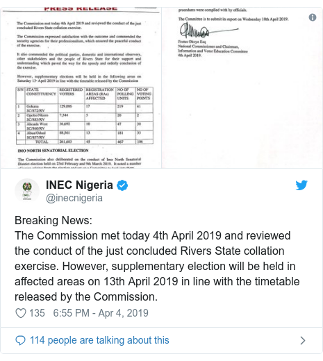 Twitter post by @inecnigeria: Breaking News  The Commission met today 4th April 2019 and reviewed the conduct of the just concluded Rivers State collation exercise. However, supplementary election will be held in affected areas on 13th April 2019 in line with the timetable released by the Commission.