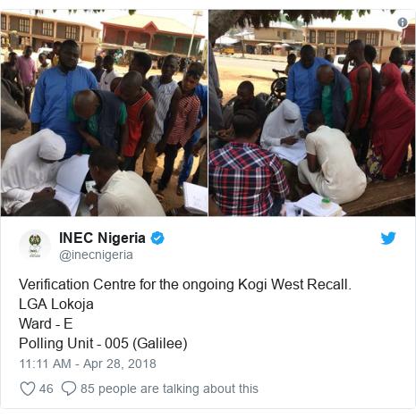 Twitter post by @inecnigeria: Verification Centre for the ongoing Kogi West Recall.LGA LokojaWard - EPolling Unit - 005 (Galilee)