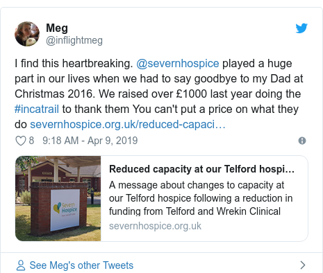Twitter post by @inflightmeg: I find this heartbreaking. @severnhospice played a huge part in our lives when we had to say goodbye to my Dad at Christmas 2016. We raised over £1000 last year doing the #incatrail to thank them You can't put a price on what they do