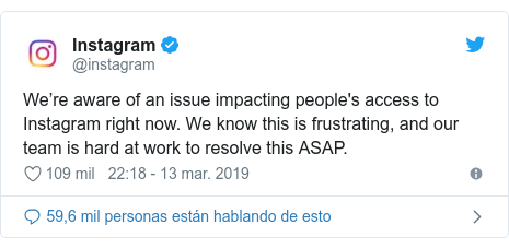 Publicación de Twitter por @instagram: We're aware of an issue impacting people's access to Instagram right now. We know this is frustrating, and our team is hard at work to resolve this ASAP.